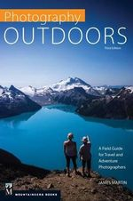 Photography: Outdoors : A Field Guide for Travel and Adventure Photographers - James Martin