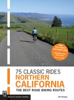 75 Classic Rides Northern California : The Best Road Biking Routes - Bill Oetinger