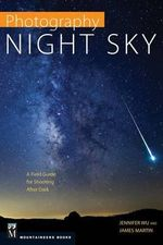 Photography: Night Sky : A Field Guide for Shooting After Dark - Jennifer Wu
