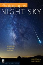 Photography Night Sky : A Field Guide for Shooting After Dark - Jennifer Wu