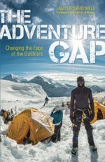 The Adventure Gap : Changing the Face of the Outdoors - James Edward Mills