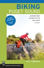 Biking Puget Sound, 2nd Ed. : 60 Rides from Olympia to the San Juans - Bill Thorness