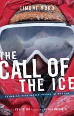 The Call of the Ice : Climbing 8000-Meter Peaks in Winter - Simone Moro