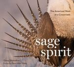 Sage Spirit : The American West at a Crossroads - Dave Showalter
