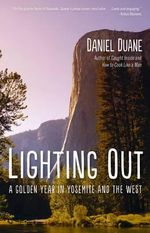 Lighting Out : A Golden Year in Yosemite and the West - Daniel Duane