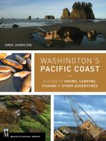 Washington's Pacific Coast : A Guide to Hiking, Camping, Fishing & Other Adventures - Greg Johnston
