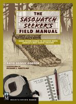 The Sasquatch Seeker's Field Manual : Using Citizen Science to Uncover North America's Most Elusive Creature - David George Gordon