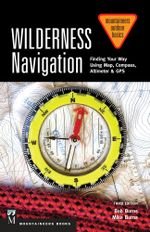 Wilderness Navigation 3rd Edition : Finding Your Way Using Map, Compass, Altimeter & GPS - Bob Burns