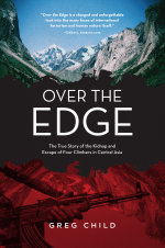 Over the Edge : The True Story of the Kidnap and Escape of Four Climbers in Central Asia - Greg Child