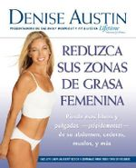 Reduzca Sus Zonas de Grasa Femenina : Lose Pounds and Inches--Fast!--From Your Belly, Hips, Thighs, and More :  Lose Pounds and Inches--Fast!--From Your Belly, Hips, Thighs, and More - Denise Austin