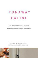 Runaway Eating : The 8-Point Plan to Conquer Adult Food and Weight Obsessions - Cynthia M Bulik