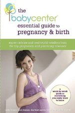 The Babycenter's Guide to Pregnancy : Expert Advice and Real-World Wisdom from the Top Pregnancy and Parenting Resource - Linda J Murray