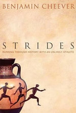 Strides : Running Through History with an Unlikely Athlete - Benjamin Cheever