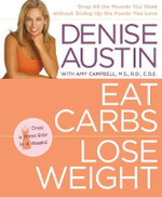 Eat Carbs, Lose Weight : Drop All the Pounds You Want Without Giving up the Foods You Love - Denise Austin
