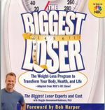 The Biggest Loser : The Weight-Loss Program to Transform Your Body, Health, and Life - Maggie Greenwood-Robinson