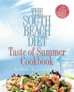 South Beach Diet Taste of Summer Cookbook : The South Beach Diet - Arthur Agatston