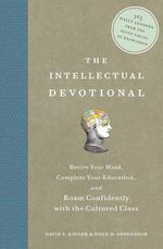 The Intellectual Devotional : Revive Your Mind, Complete Your Education, and Roam Confidently with the Cultured Class - David S Kidder