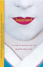Japanland : A Year in Search of Wa - Karin Muller