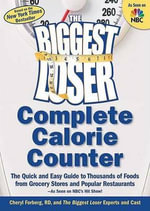 Biggest Loser Complete Calorie Counter : The Quick and Easy Guide to Thousands of Foods from Grocery Stores and Popular Restaurants--As Seen on NBC - Cheryl Forberg