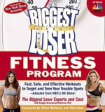 The Biggest Loser Fitness Program : Fast, Safe, and Effective Workouts to Target and Tone Your Trouble Spots--Adapted from NBC's Hit Show! - The Biggest Loser Experts and Cast
