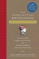 The Intellectual Devotional: American History : Revive Your Mind, Complete Your Education, and Converse Confidently about Our Nation's Past - David S Kidder