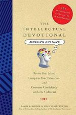 The Intellectual Devotional Modern Culture : Revive Your Mind, Complete Your Education, and Converse Confidently With the Culturati - David S. Kidder