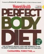 Women's Health Perfect Body Diet : The Ultimate Weight Loss and Workout Plan to Drop Stubborn Pounds and Get Fit for Life - Cassandra E. Forsythe
