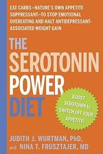 The Serotonin Power Diet : Eat Carbs--Nature's Own Appetite Suppressant--to Stop Emotional Overeating and Halt Antidepressant-Associated Weight Gain - Judith J. Wurtman