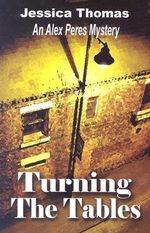 Turning the Tables : An Alex Peres Mystery - Jessica Thomas