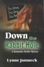 Down the Rabbit Hole : A Samantha Skeller Mystery - Lynne Jamneck