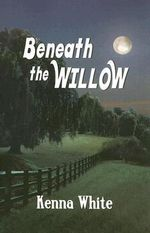 Beneath the Willow - Kenna White