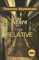 When it's All Relative : The 8th Motor City Thriller - Therese Szymanski