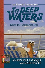In Deep Waters : An Erotic Excursion - Volume 1 : Cruising the Seas - Karin Kallmaker