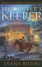 Her Sister's Keeper : book Six In The Lambda Nominated Hadra Series - Diana Rivers