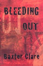 Bleeding Out - Baxter Clare