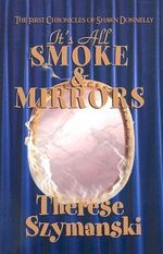 It's All Smoke and Mirrors : The First Chronicles of Shawn Donnelly - Therese Szymanski