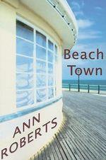 Beach Town - Ann Roberts