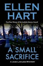 A Small Sacrifice : A Jane Lawless Mystery - Ellen Hart