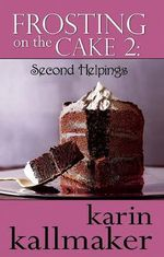 Frosting on the Cake 2 : Second Helpings - Karin Kallmaker