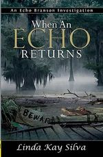 When an Echo Returns : Echo Branson Investigation - Linda Kay Silva