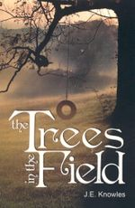 The Trees in the Field - J. E. Knowles