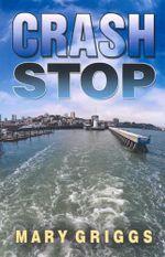 Crash Stop - Mary Griggs