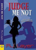 Judge Me Not - R. J. Layer