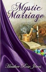 Mystic Marriage - Heather Rose Jones