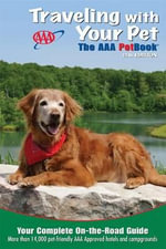 Traveling with Your Pet : The AAA Petbook: The AAA Guide to More Than 14,000 Pet-Friendly, AAA Approved Hotels and Campgrounds Across the United States and Canada - AAA Publishing