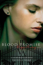 Blood Promise : A Vampire Academy Novel : Volume 4 - Richelle Mead
