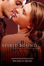 Spirit Bound : A Vampire Academy Novel : Volume 5 - Richelle Mead