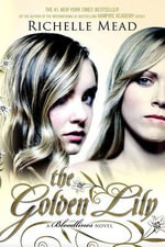 The Golden Lily : Bloodlines Series : Book 2 - Richelle Mead