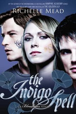 The Indigo Spell : A Bloodlines Novel : Book 3 - Richelle Mead