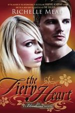 The Fiery Heart : A Bloodlines Novel - Richelle Mead
